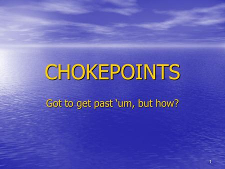 "1 CHOKEPOINTS Got to get past 'um, but how?. 2 Directions Title a page in your notebook ""Chokepoints"" Title a page in your notebook ""Chokepoints"" Make."