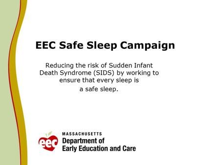 EEC Safe Sleep Campaign Reducing the risk of Sudden Infant Death Syndrome (SIDS) by working to ensure that every sleep is a safe sleep.