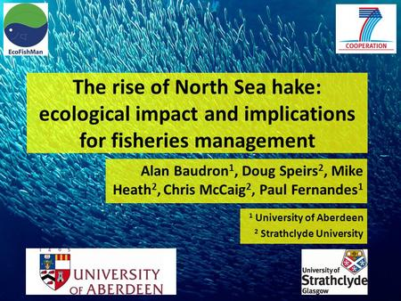 The rise of North Sea hake: ecological impact and implications for fisheries management Alan Baudron 1, Doug Speirs 2, Mike Heath 2, Chris McCaig 2, Paul.