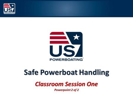 Safe Powerboat Handling Classroom Session One Powerpoint 2 of 2.