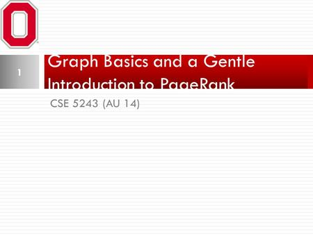 CSE 5243 (AU 14) Graph Basics and a Gentle Introduction to PageRank 1.