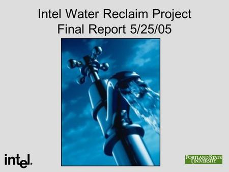 Intel Water Reclaim Project Final Report 5/25/05.