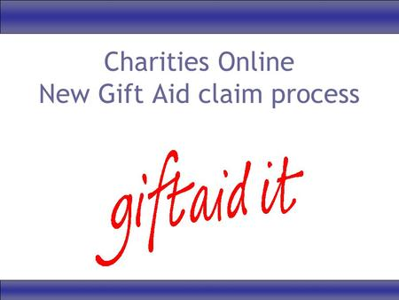 Charities Online New Gift Aid claim process. Guidance available www.parishresources.org.uk/giftaid/