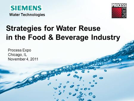 Page 1 Siemens Water Technologies Water Technologies Strategies for Water Reuse in the Food & Beverage Industry Process Expo Chicago, IL November 4, 2011.