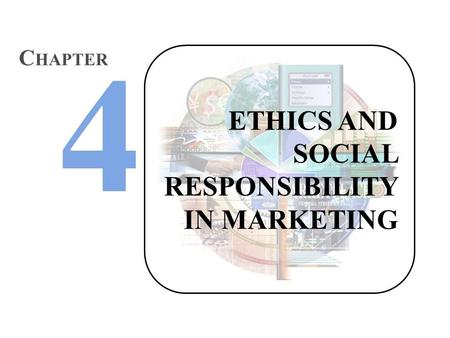 ETHICS AND SOCIAL RESPONSIBILITY IN MARKETING C HAPTER.