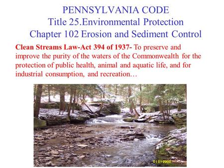 PENNSYLVANIA CODE Title 25.Environmental Protection Chapter 102 Erosion and Sediment Control Clean Streams Law-Act 394 of 1937- To preserve and improve.