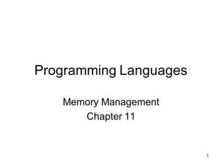 1 Programming Languages Memory Management Chapter 11.