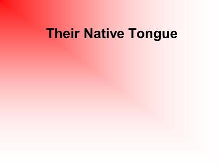 Their Native Tongue. local Near or in the neigborhood My mom likes to shop at the local store. What local place do you like to go to?