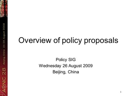 1 Overview of policy proposals Policy SIG Wednesday 26 August 2009 Beijing, China.