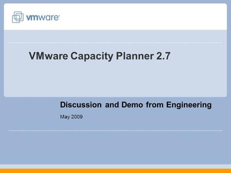 VMware Capacity Planner 2.7 Discussion and Demo from Engineering May 2009.