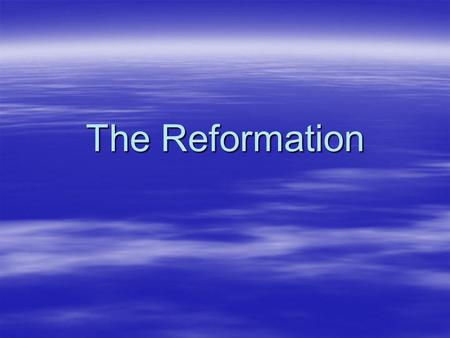 The Reformation.  Define the term reformation.  Dictionary.com answers that in the following way: the religious movement in the 16th century that had.
