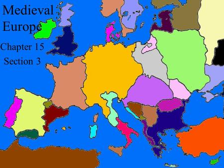 Chapter 15 Section 3 Medieval Europe. France France came out of the division of Charlemagne's empire. Hugh Capet was chosen by the French nobles to be.