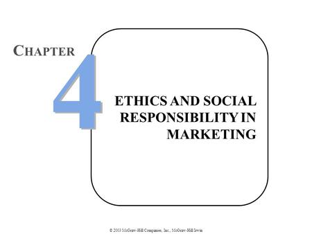© 2003 McGraw-Hill Companies, Inc., McGraw-Hill/Irwin ETHICS AND SOCIAL RESPONSIBILITY IN MARKETING 4 4 C HAPTER.
