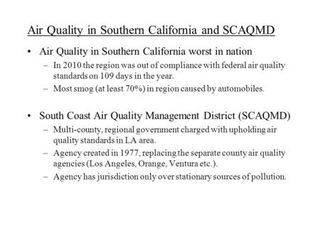 Air Quality in Southern California and SCAQMD Air Quality in Southern California worst in nation –In 2010 the region was out of compliance with federal.