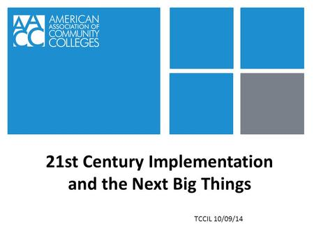 21st Century Implementation and the Next Big Things TCCIL 10/09/14.
