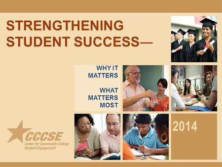 STRENGTHENING STUDENT SUCCESS — 2014 WHY IT MATTERS WHAT MATTERS MOST.