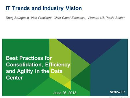 © 2009 VMware Inc. All rights reserved IT Trends and Industry Vision Doug Bourgeois, Vice President, Chief Cloud Executive, VMware US Public Sector June.