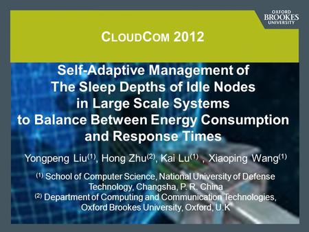 C LOUD C OM 2012 Self-Adaptive Management of The Sleep Depths of Idle Nodes in Large Scale Systems to Balance Between Energy Consumption and Response Times.