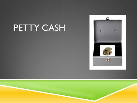 PETTY CASH. PURPOSE  Money is used to buy small items, particularly when cash is needed to pay for them.  Examples – postage, stamps, travel expenses,
