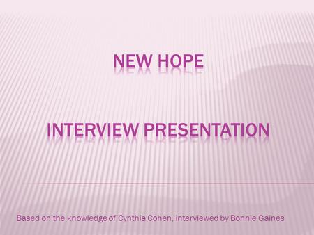 Based on the knowledge of Cynthia Cohen, interviewed by Bonnie Gaines.