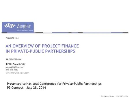 AN OVERVIEW OF PROJECT FINANCE IN PRIVATE-PUBLIC PARTNERSHIPS FINANCE 101 T ERRI S MALINSKY Managing Director 312 596 1582 B.C.