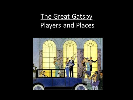 The Great Gatsby Players and Places. Meet the narrator, Nick Carroway A Minnesota native, he is imbued with Midwestern values and relocates to the New.