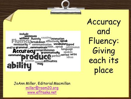 Accuracy and Fluency: Giving each its place JoAnn Miller, Editorial Macmillan