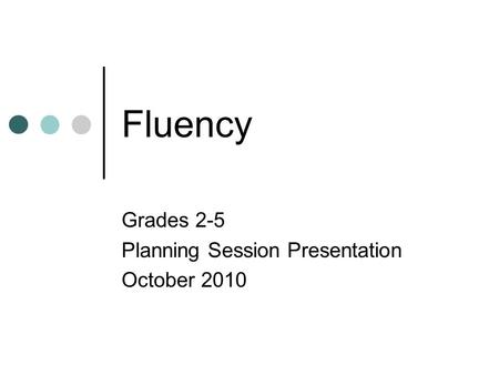 Fluency Grades 2-5 Planning Session Presentation October 2010.