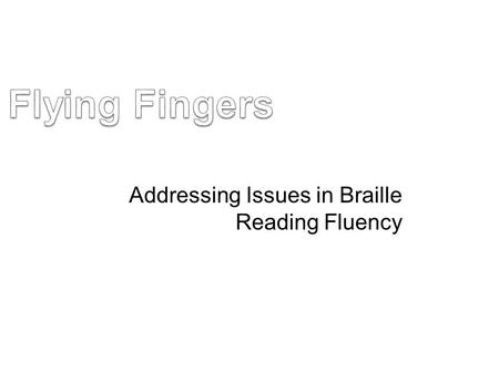 Addressing Issues in Braille Reading Fluency. Reading Fluency Reading fluency refers to a level of reading accuracy and rate where decoding is relatively.