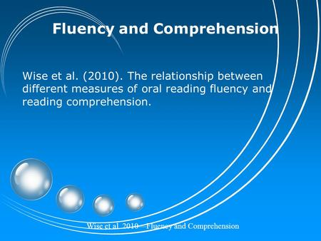 Wise et al. 2010—Fluency and Comprehension Fluency and Comprehension Wise et al. (2010). The relationship between different measures of oral reading fluency.