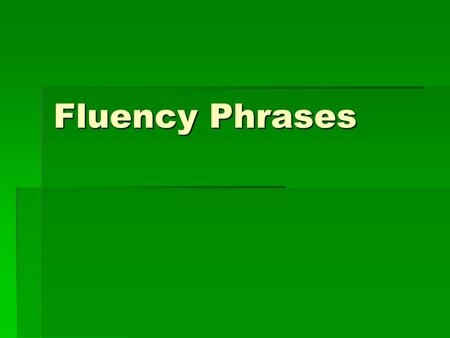 Fluency Phrases. at the store his dog to my house.