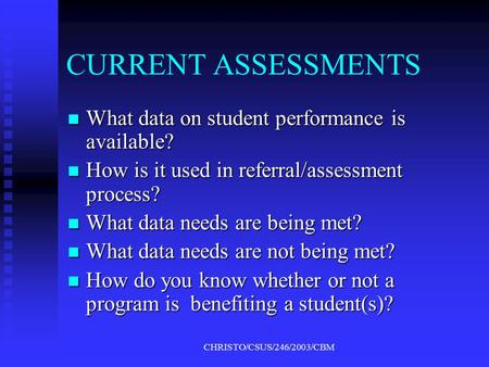 CHRISTO/CSUS/246/2003/CBM CURRENT ASSESSMENTS What data on student performance is available? What data on student performance is available? How is it.