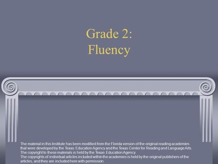 Grade 2: Fluency The material in this Institute has been modified from the Florida version of the original reading academies that were developed by the.