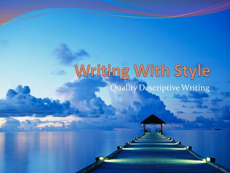 Quality Descriptive Writing. The 6 Traits of Writing A great piece of writing has all of these important traits: *Ideas *Organization *Word Choice *Sentence.