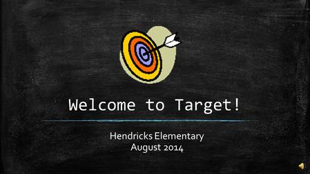 Welcome to Target! Hendricks Elementary August 2014.