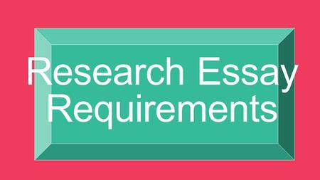 Research Essay Requirements. Checklist  Introduction  Hook  Thesis  2 reasons of why you are writing this piece  Paragraphs 1,2,& 3  One focus 