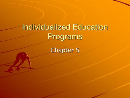 Individualized Education Programs Chapter 5. Individualized Programs for Students with Disabilities Depending on the circumstances, any one of three different.