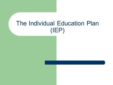 The Individual Education Plan (IEP) What is an IEP?  a summary of the student's strengths, interests, and needs, and of the expectations for a student's.