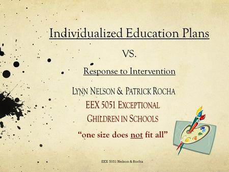 Individualized Education Plans VS. Response to Intervention EEX 5051 Nelson & Rocha.