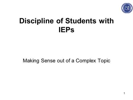 1 Discipline of Students with IEPs Making Sense out of a Complex Topic.