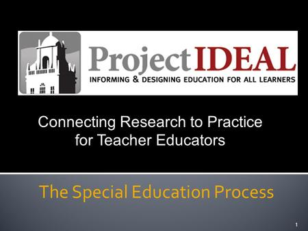 The Special Education Process 1 Connecting Research to Practice for Teacher Educators.