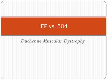 Duchenne Muscular Dystrophy IEP vs. 504. 504 Section 504 is the part of the Rehabilitation Act of 1973 that applies to persons (including students) with.