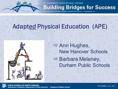Adapted Physical Education (APE)  Ann Hughes, New Hanover Schools  Barbara Meleney, Durham Public Schools.