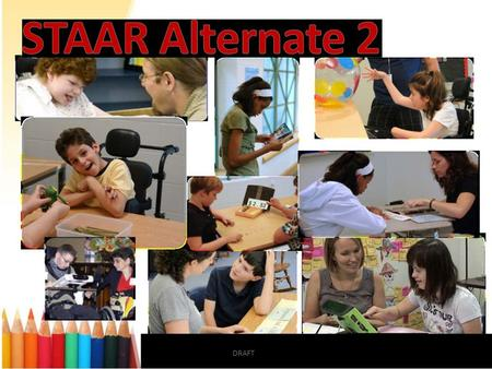Septembe DRAFT 5, 2014 TETN # 33018. STAAR Alternate is the state assessment for students with intellectual disabilities. STAAR Alternate, as it was originally.