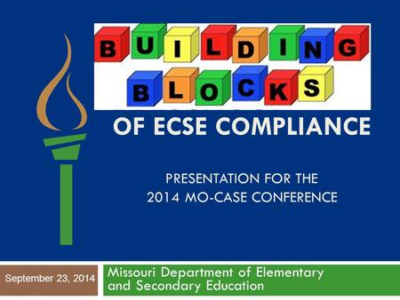 OF ECSE COMPLIANCE PRESENTATION FOR THE 2014 MO-CASE CONFERENCE Missouri Department of Elementary and Secondary Education September 23, 2014.