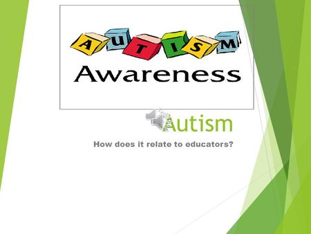 Autism How does it relate to educators?. What is Autism? A neurological disorder A spectrum disorder including varying degrees Difficulties in social.