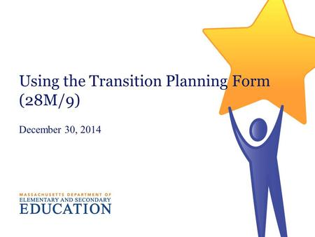 Using the Transition Planning Form (28M/9) December 30, 2014.