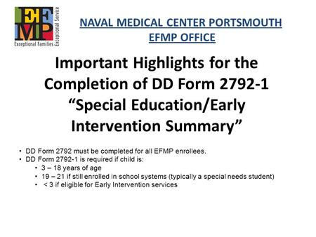 "Important Highlights for the Completion of DD Form 2792-1 ""Special Education/Early Intervention Summary"" NAVAL MEDICAL CENTER PORTSMOUTH EFMP OFFICE DD."