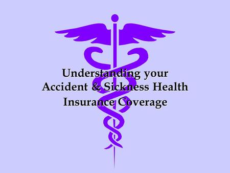Understanding your Accident & Sickness Health Insurance Coverage.