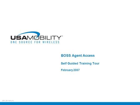 2005 USA Mobility Inc. BOSS Agent Access Self Guided Training Tour February 2007.